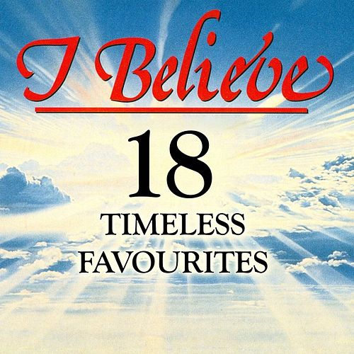 I Believe - 18 Timeless Favourites by Various Artists