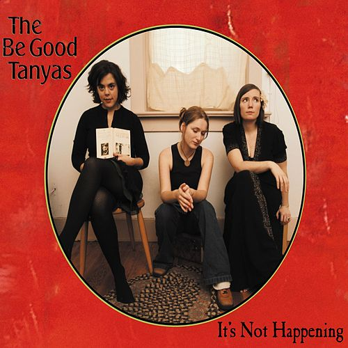 It's Not Happening by Be Good Tanyas