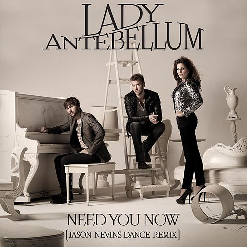Need You Now (Jason Nevins Dance Remix) by Lady Antebellum