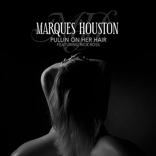 Pullin On Her Hair featuring Rick Ross by Marques Houston