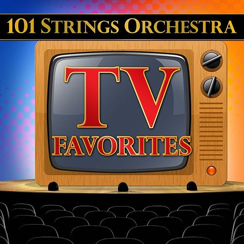 101 Strings Orchestra TV Favorites by 101 Strings Orchestra