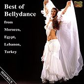 Best of Bellydance from Morocco, Egypt, Lebanon, Turkey by Various Artists