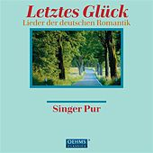 Letztes Gluck: Songs of German Romantics by Singer Pur