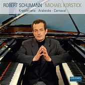 Schumann: Kreisleriana - Arabeske - Carnaval by Michael Korstick