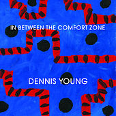 In Between the Comfort Zone by Dennis Young