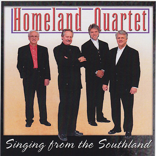 Singing From The Southland by Homeland Quartet