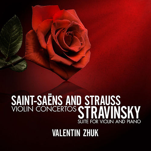 Saint-Saëns and Strauss: Violin Concertos - Stravinsky: Suite for Violin and Piano by Valentin Zhuk