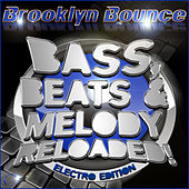 Bass, Beats & Melody Reloaded! (Electro Edition) by Brooklyn Bounce