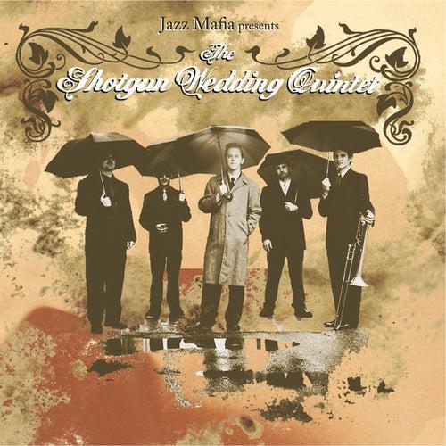 Jazz Mafia Presents The Shotgun Wedding Quintet by The Shotgun Wedding Quintet