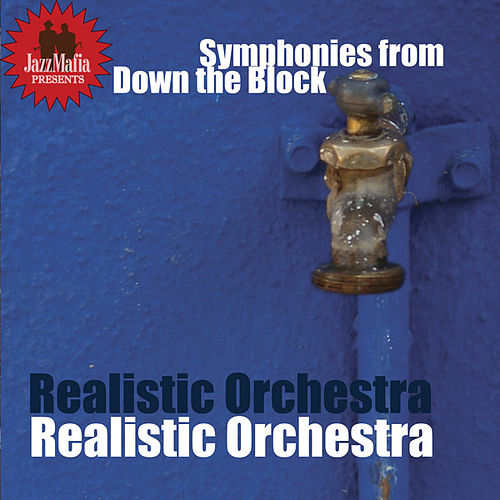Jazz Mafia Presents Symphonies from Down the Block by Realistic Orchestra