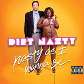 Nasty As I Wanna Be - Single by Dirt Nasty