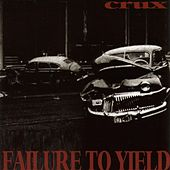 Failure To Yield by Crux