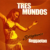 Bellydance Reggaeton by Tres Mundos