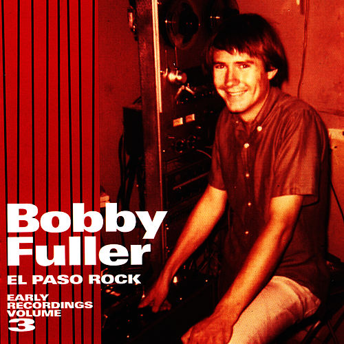 El Paso Rock: Early Recordings Volume 3 by Bobby Fuller Four