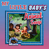 My Little Baby's Animal Songs by The Montreal Children's Workshop