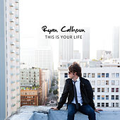 This Is Your Life by Ryan Calhoun