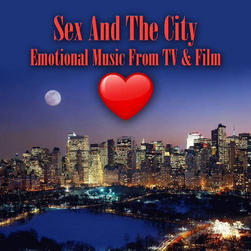 Sex And The City - Emotional Music From TV & Film (Re-Recorded / Remastered Versions) by Various Artists