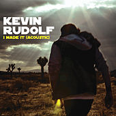 I Made It (Cash Money Heroes) by Kevin Rudolf