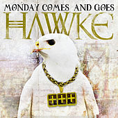 Monday Comes And Goes by Hawke