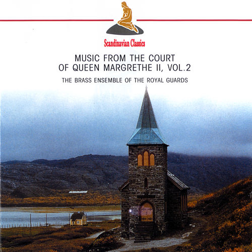 Music from the Court of Queen Margrethe II, Vol. 2 by The Royal Life Guards Brass Ensemble