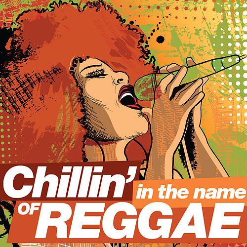 Chillin' in the Name Of...Reggae by Various Artists