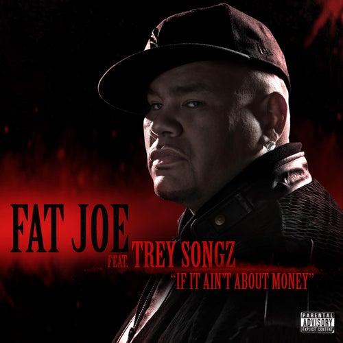 If It Ain't About Money (feat. Trey Songz) by Fat Joe