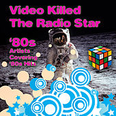 Video Killed The Radio Star - '80s Artists Covering '80s Hits by Various Artists