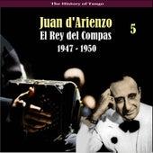 The History of Tango / El Rey del Compas / Recordings 1947 - 1950, Vol. 5 by Juan D'Arienzo