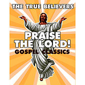 Praise the Lord! Gospel Classics by True Believers