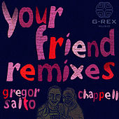 Your Friend Remixes by Gregor Salto