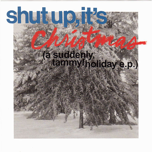 Shut Up, It's Christmas (with bonus tracks) by Suddenly, Tammy!