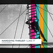 I Like It by Narcotic Thrust