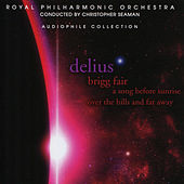Delius: Brigg Fair, A Song Before Sunrise, Over the Hills and Far Away by Royal Philharmonic Orchestra