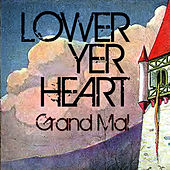Lower Yer Heart by Grand Mal