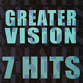 7 Hits by Greater Vision