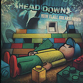 How It All Breaks Down by Head Down