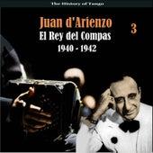 The History of Tango / El Rey del Compas / Recordings 1940 - 1942, Vol. 3 by Juan D'Arienzo