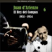 The History of Tango / El Rey del Compas /  / Recordings 1951 - 1954, Vol. 6 by Juan D'Arienzo