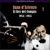 The History of Tango / El Rey del Compas / Recordings 1954 - 1955, Vol. 7 by Juan D'Arienzo