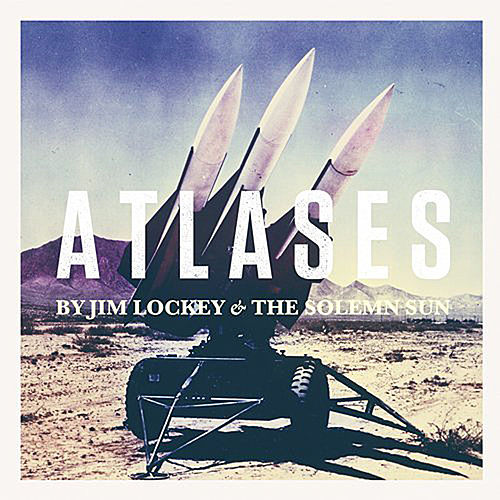 Atlases by Jim Lockey And The Solemn Sun