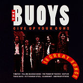 Give Up Your Guns - 18 Great Songs by The Buoys