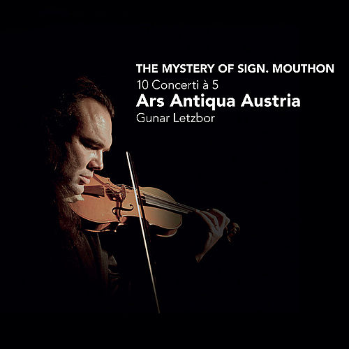 The Mystery of Sign. Mouthon - 10 Concerti à 5 by Ars Antiqua Austria