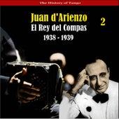 The History of Tango / El Rey del Compas  / Recordings 1938 - 1939, Vol. 2 by Juan D'Arienzo