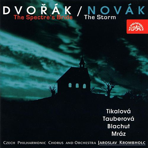 Dvorak:  The Spectre´s Bride / Novak:  The Storm by Various Artists