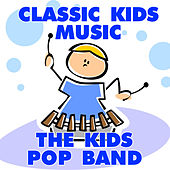 Classic Kids Music by The Kids Pop Band