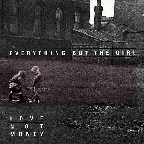 Love Not Money by Everything But the Girl