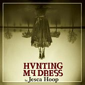 Hunting My Dress (Deluxe Version) by Jesca Hoop