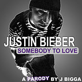 Sombody To Love Justin Bieber by J Bigga