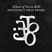 Disconnect From Desire by School Of Seven Bells
