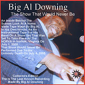 The Show That Would Never Be by Big Al Downing
